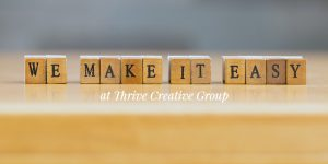 We make it easy at Thrive Creative Group